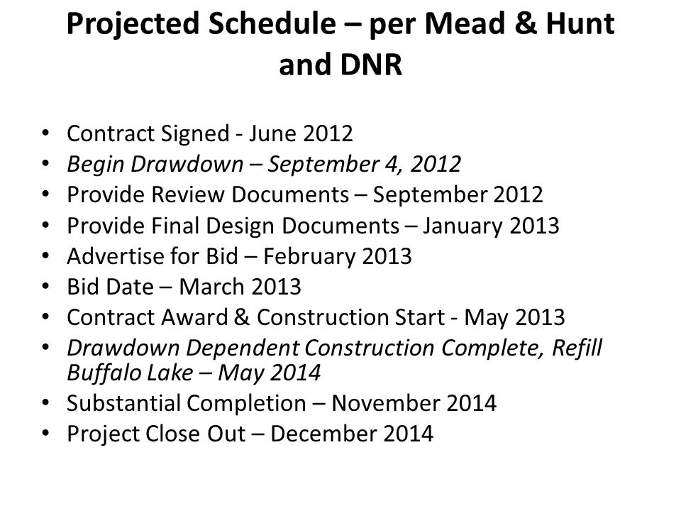 Projected Schedule – per Mead & Hunt and DNR Contract Signed - June 2012 Begin Drawdown – September 4, 2012 Provide Review Documents – September 2012