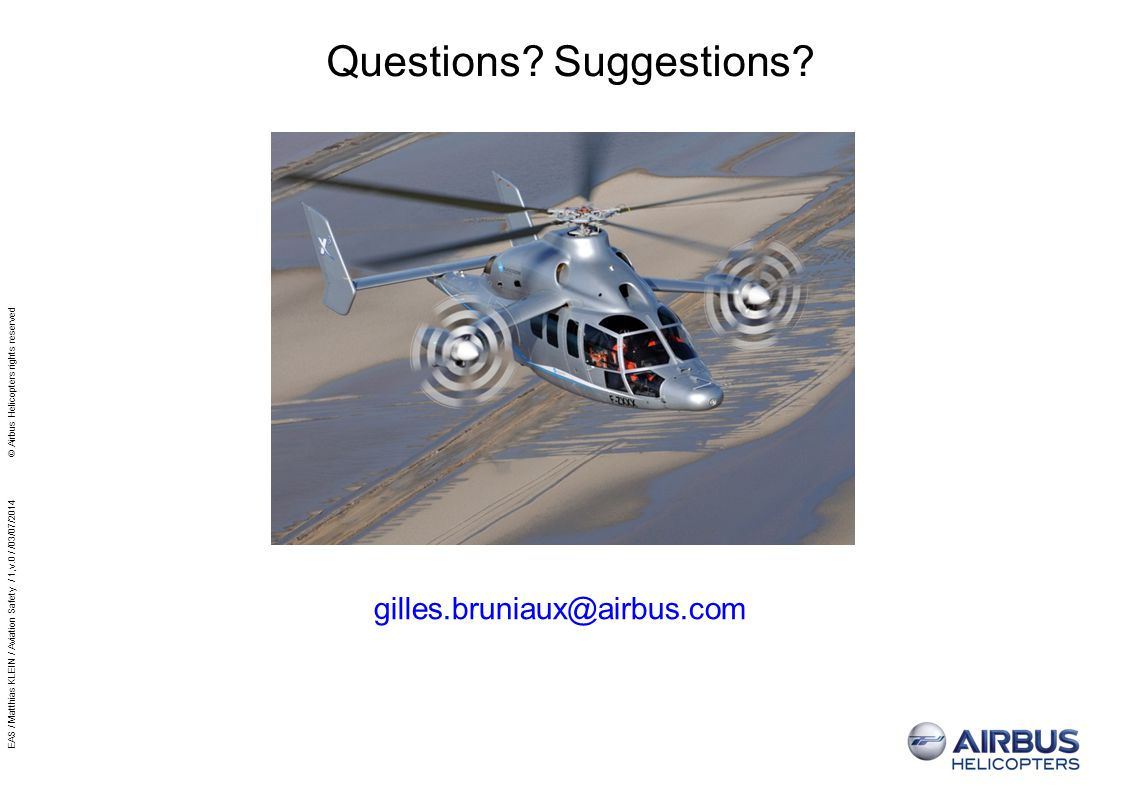 Questions? Suggestions? gilles.bruniaux@airbus.com EAS / Matthias KLEIN / Aviation Safety / 1,v.0 / /03/07/2014 © Airbus Helicopters rights reserved