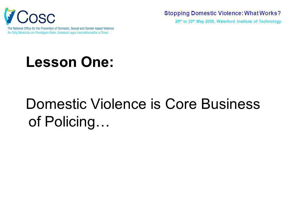 Lesson Three: Performance manage the above by Focusing on those who need help – repeat usage; Focus on most serious violence and the risk of lethality; Follow the patterns in who uses the police, in those who report the most serious violence, and in particular learn the lessons from any death.