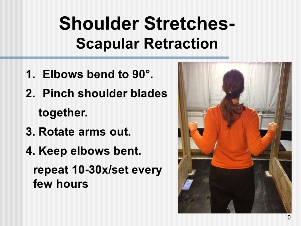 Shoulder Stretches- Scapular Retraction 10 1.Elbows bend to 90°.