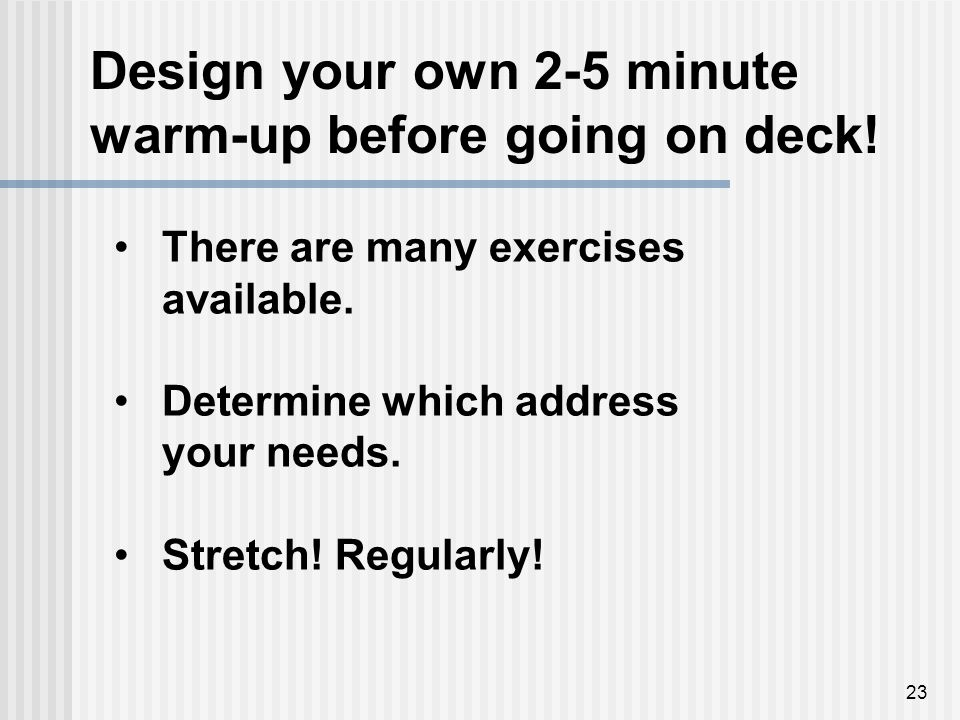 23 Design your own 2-5 minute warm-up before going on deck.