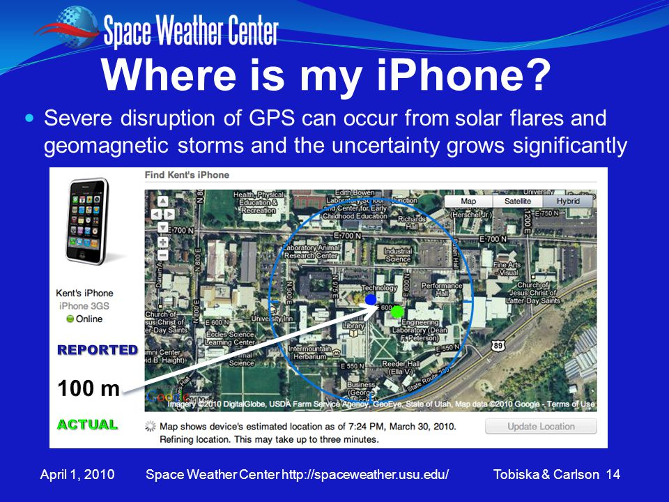 April 1, 2010 Space Weather Center http://spaceweather.usu.edu/ Tobiska & Carlson 14 Where is my iPhone.