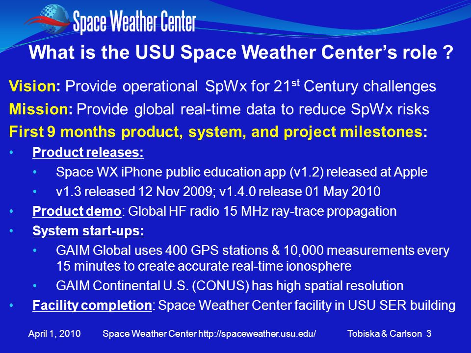 April 1, 2010 Space Weather Center http://spaceweather.usu.edu/ Tobiska & Carlson 3 What is the USU Space Weather Center's role .