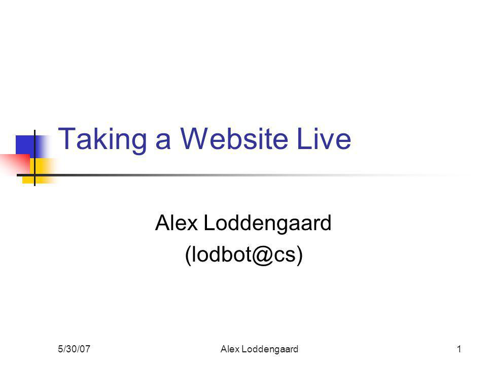 5/30/07Alex Loddengaard1 Taking a Website Live Alex Loddengaard (lodbot@cs)