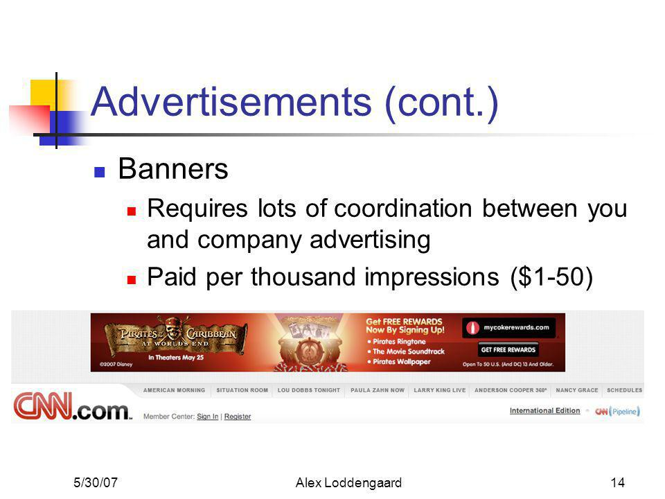 5/30/07Alex Loddengaard14 Advertisements (cont.) Banners Requires lots of coordination between you and company advertising Paid per thousand impressions ($1-50)