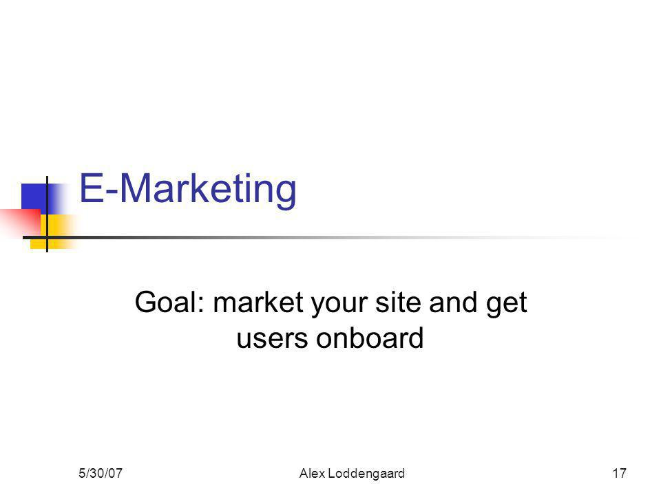 5/30/07Alex Loddengaard17 E-Marketing Goal: market your site and get users onboard