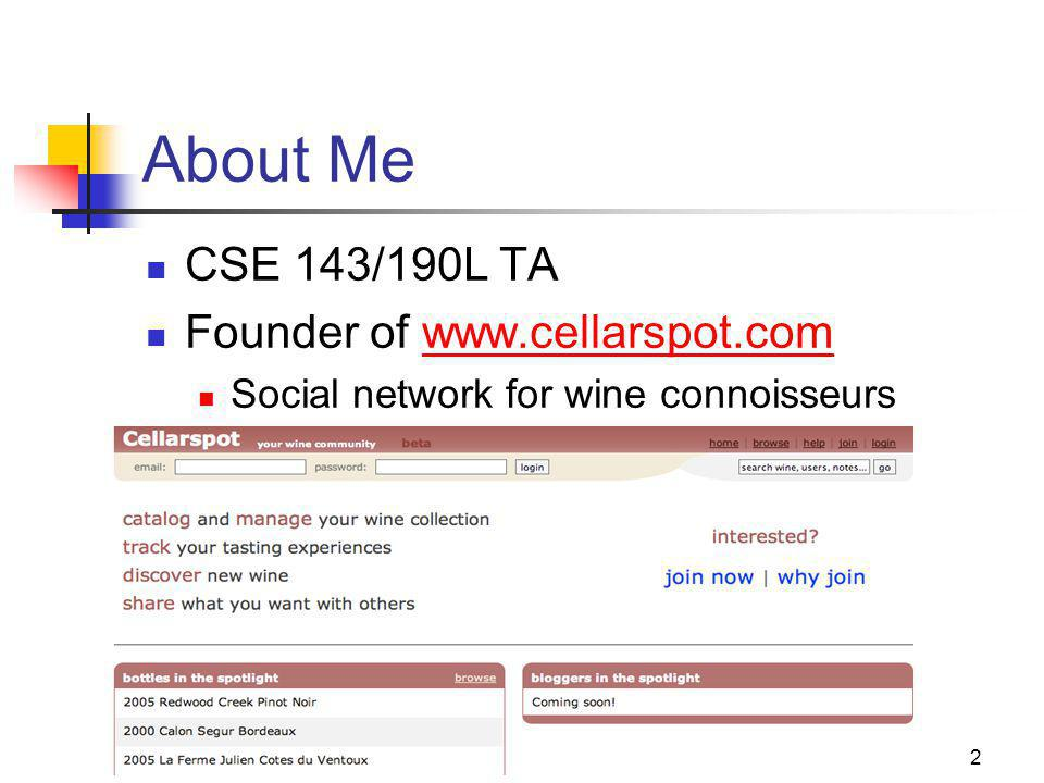 5/30/07Alex Loddengaard2 About Me CSE 143/190L TA Founder of www.cellarspot.comwww.cellarspot.com Social network for wine connoisseurs