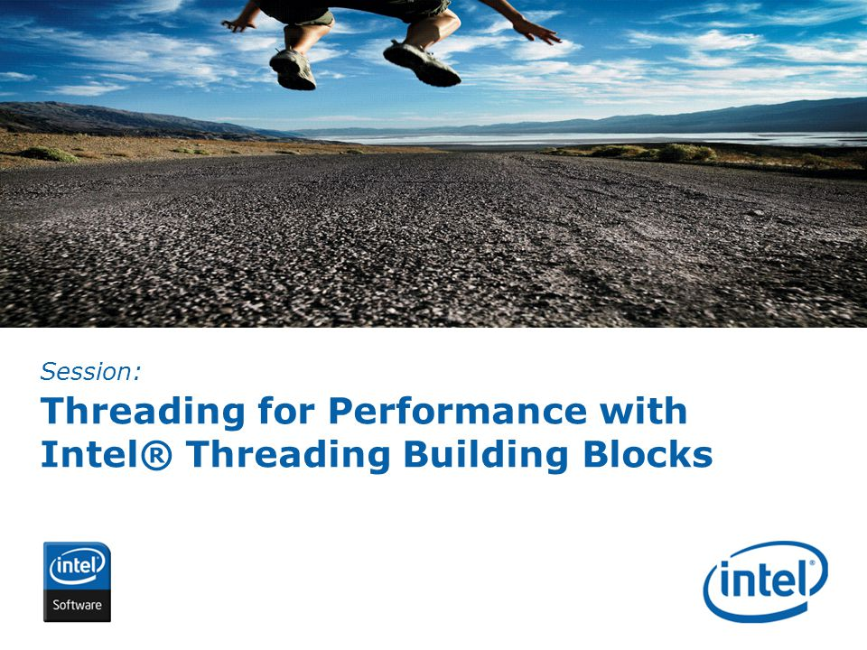 INTEL CONFIDENTIAL Threading for Performance with Intel® Threading Building Blocks Session:
