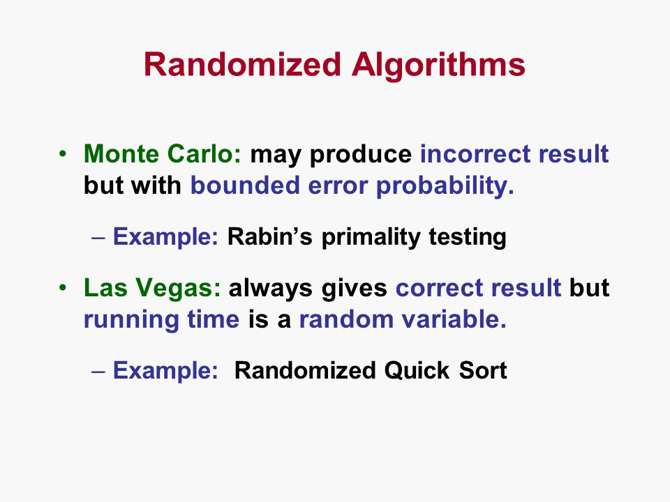 Randomized Algorithms Monte Carlo: may produce incorrect result but with bounded error probability.