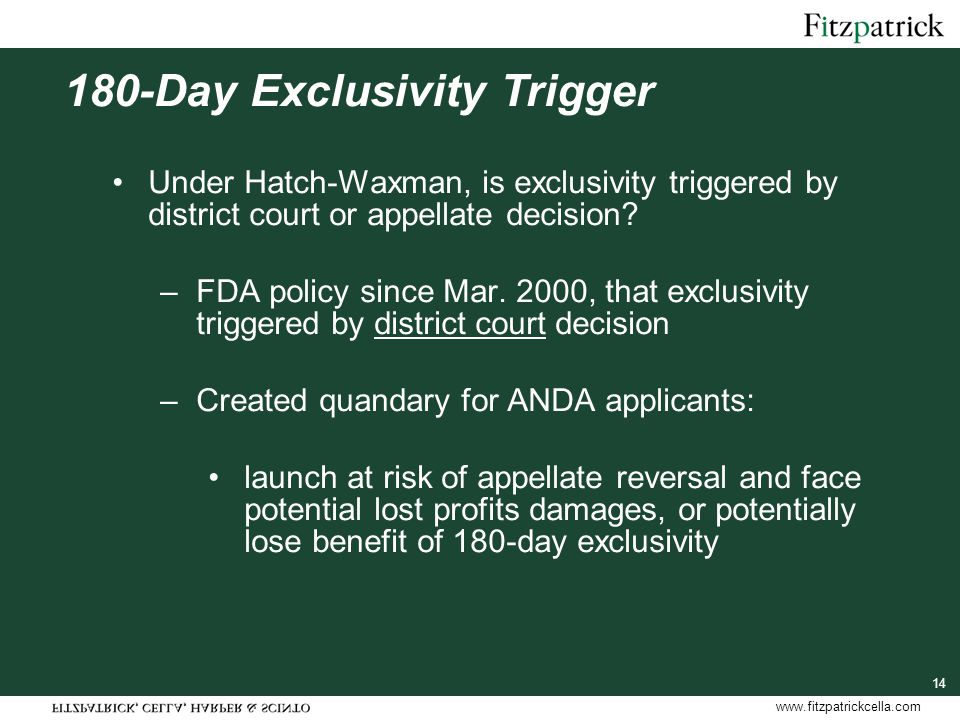 www.fitzpatrickcella.com 14 180-Day Exclusivity Trigger Under Hatch-Waxman, is exclusivity triggered by district court or appellate decision.