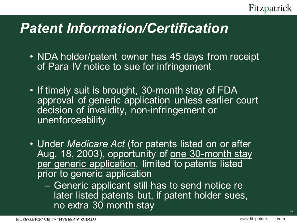 www.fitzpatrickcella.com 10 First ANDA Patent Challenger Exclusivity Under Hatch-Waxman: –First ANDA Para IV filer (not 505(b)(2)) obtains 180-day exclusivity against other ANDA filers (not 505(b)(2)s) –Exclusivity triggered by earlier of first commercial marketing or court decision Several issues arising under Hatch-Waxman have been addressed by the Medicare Act