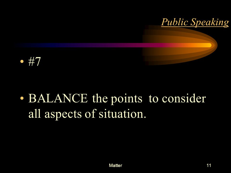 Matter10 Public Speaking #6 STRUCTURE the points as under a) MAKE a single & clear statement of your point b) ELABORATE the point in few sentences c)