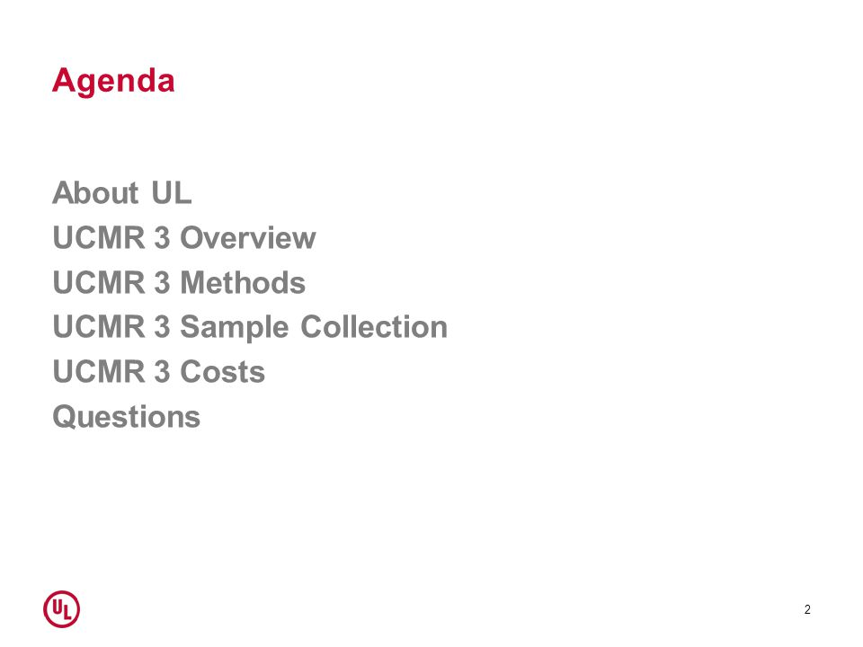 Agenda About UL UCMR 3 Overview UCMR 3 Methods UCMR 3 Sample Collection UCMR 3 Costs Questions 2