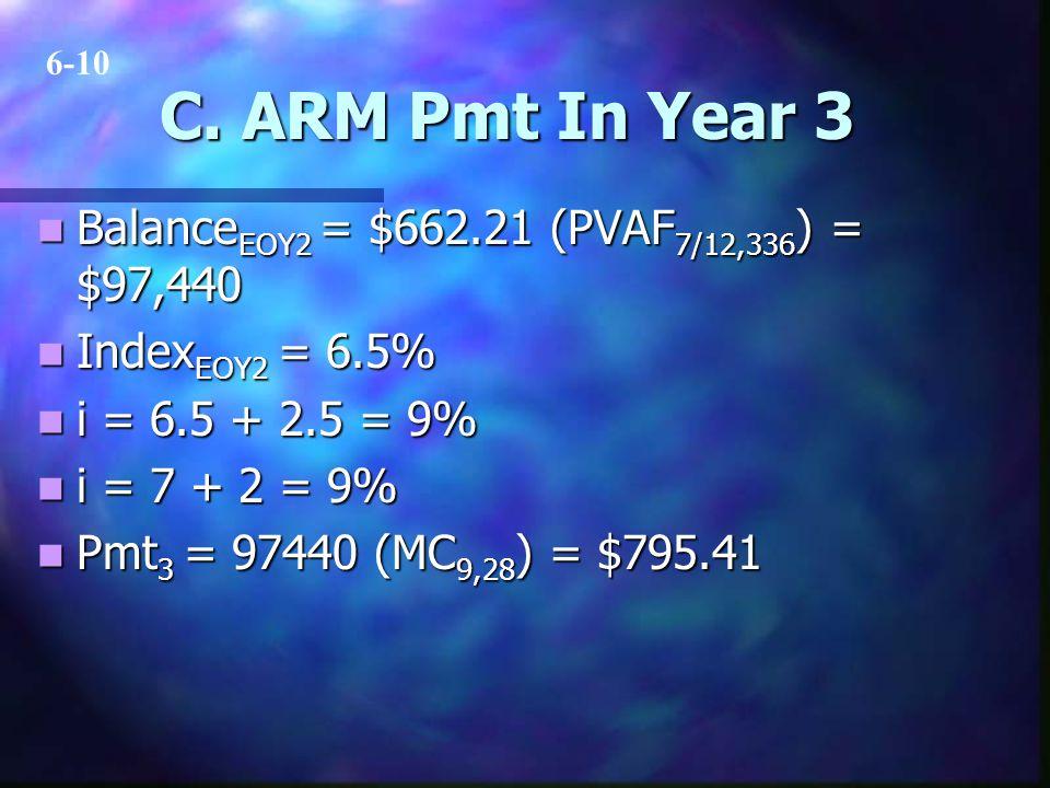 C. ARM Pmt In Year 3 Balance EOY2 = $662.21 (PVAF 7/12,336 ) = $97,440 Balance EOY2 = $662.21 (PVAF 7/12,336 ) = $97,440 Index EOY2 = 6.5% Index EOY2