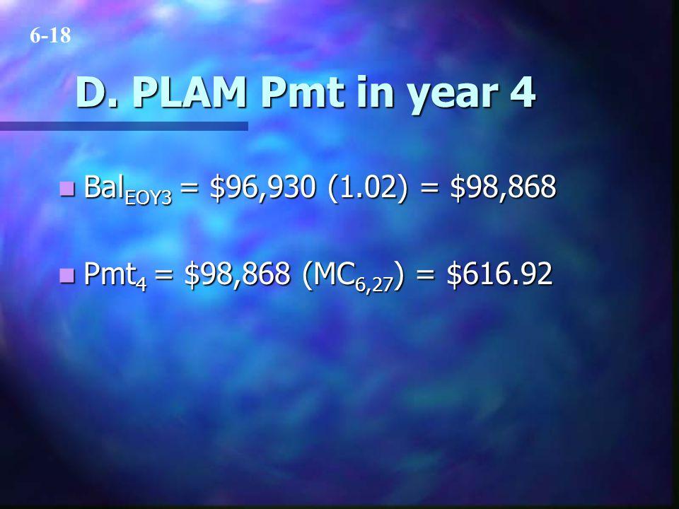 D. PLAM Pmt in year 4 Bal EOY3 = $96,930 (1.02) = $98,868 Bal EOY3 = $96,930 (1.02) = $98,868 Pmt 4 = $98,868 (MC 6,27 ) = $616.92 Pmt 4 = $98,868 (MC
