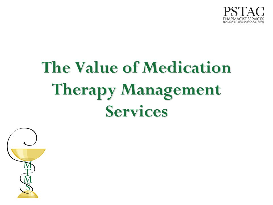 Purpose of Medication Therapy Management Services (MTMS) To optimize therapeutic outcomes To decrease the likelihood of adverse events To enhance patient understanding and adherence To reduce overall healthcare spending APhA.