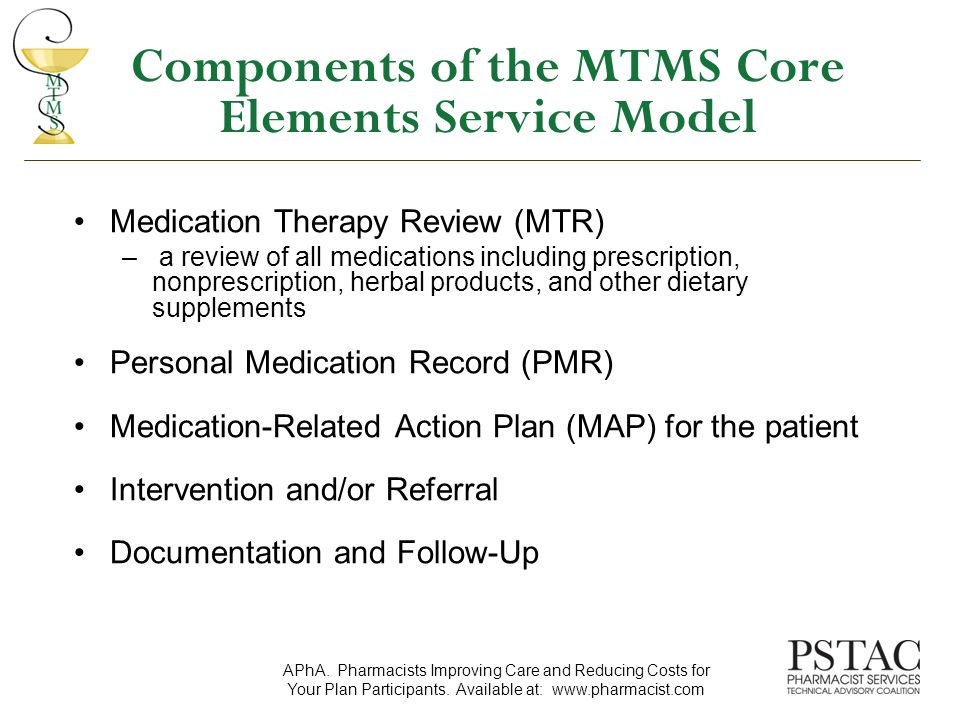 Medication Therapy Reviews A Medication Therapy Review (MTR) is provided at routine intervals by a pharmacist –Annual comprehensive MTR –Additional comprehensive MTRs as needed Targeted MTR at any time to address new or ongoing medication-related problems APhA.