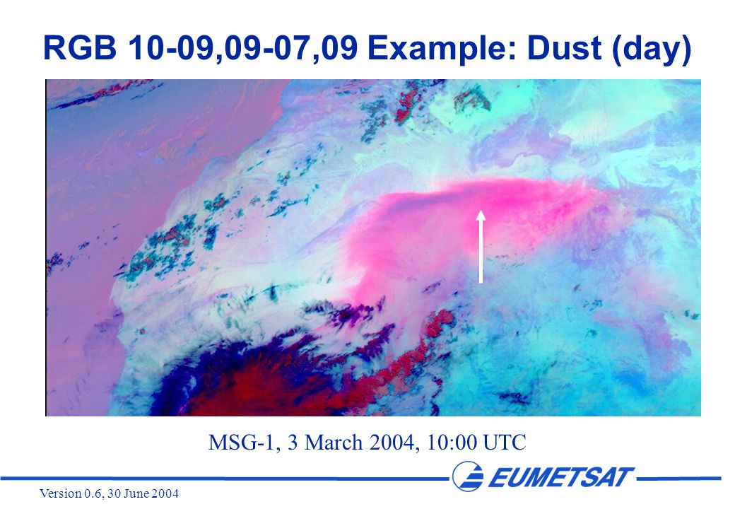 Version 0.6, 30 June 2004 RGB 10-09,09-07,09 Example: Dust (day) MSG-1, 3 March 2004, 10:00 UTC