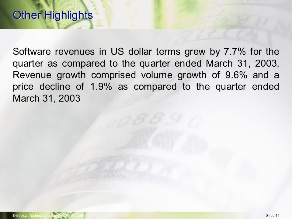 © Infosys Technologies Limited 20030-2004Slide 14 Other Highlights Software revenues in US dollar terms grew by 7.7% for the quarter as compared to the quarter ended March 31, 2003.