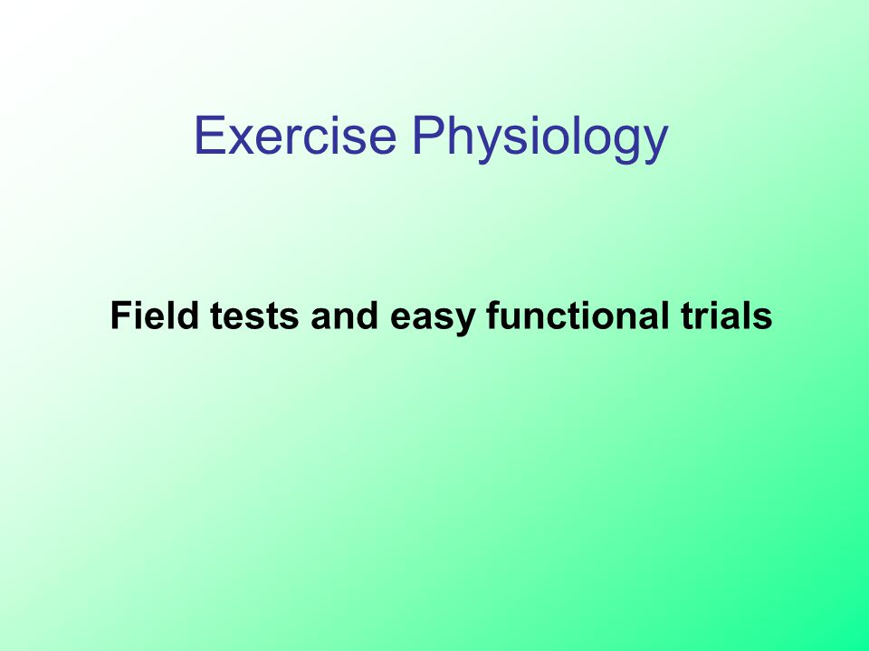 Field tests and easy functional trials Exercise Physiology