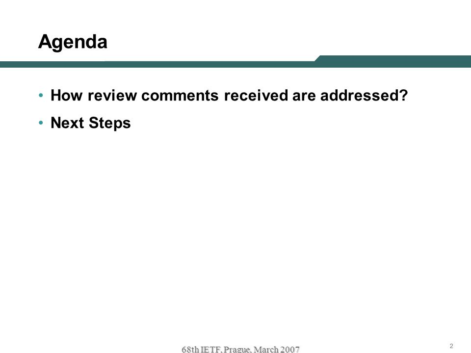 222 68th IETF, Prague, March 2007 Agenda How review comments received are addressed? Next Steps