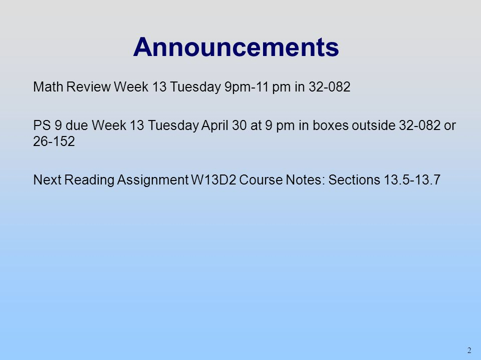 Announcements Math Review Week 13 Tuesday 9pm-11 pm in 32-082 PS 9 due Week 13 Tuesday April 30 at 9 pm in boxes outside 32-082 or 26-152 Next Reading