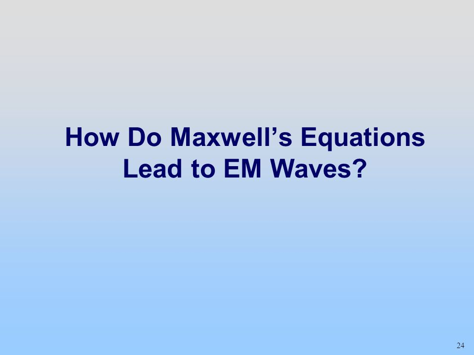 24 How Do Maxwell's Equations Lead to EM Waves?