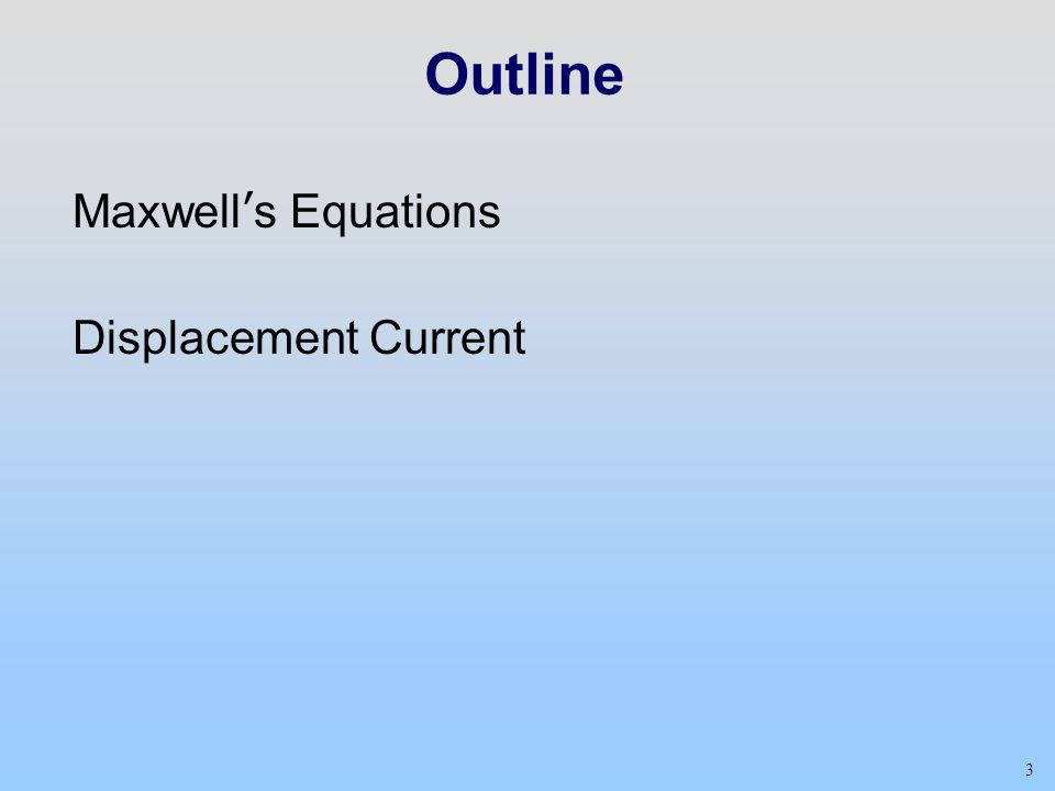 3 Outline Maxwell's Equations Displacement Current
