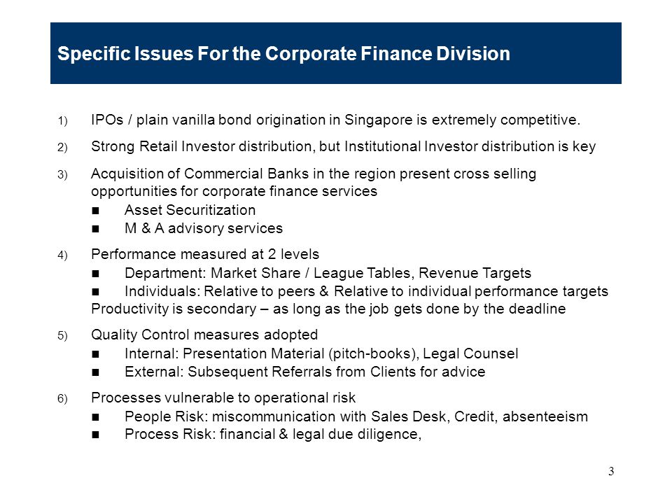 3 Specific Issues For the Corporate Finance Division 1) IPOs / plain vanilla bond origination in Singapore is extremely competitive.