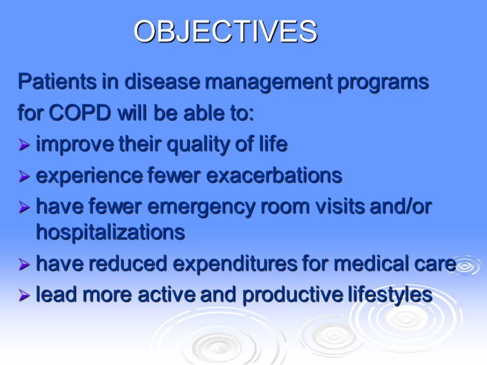 OBJECTIVES Patients in disease management programs for COPD will be able to:  improve their quality of life  experience fewer exacerbations  have f