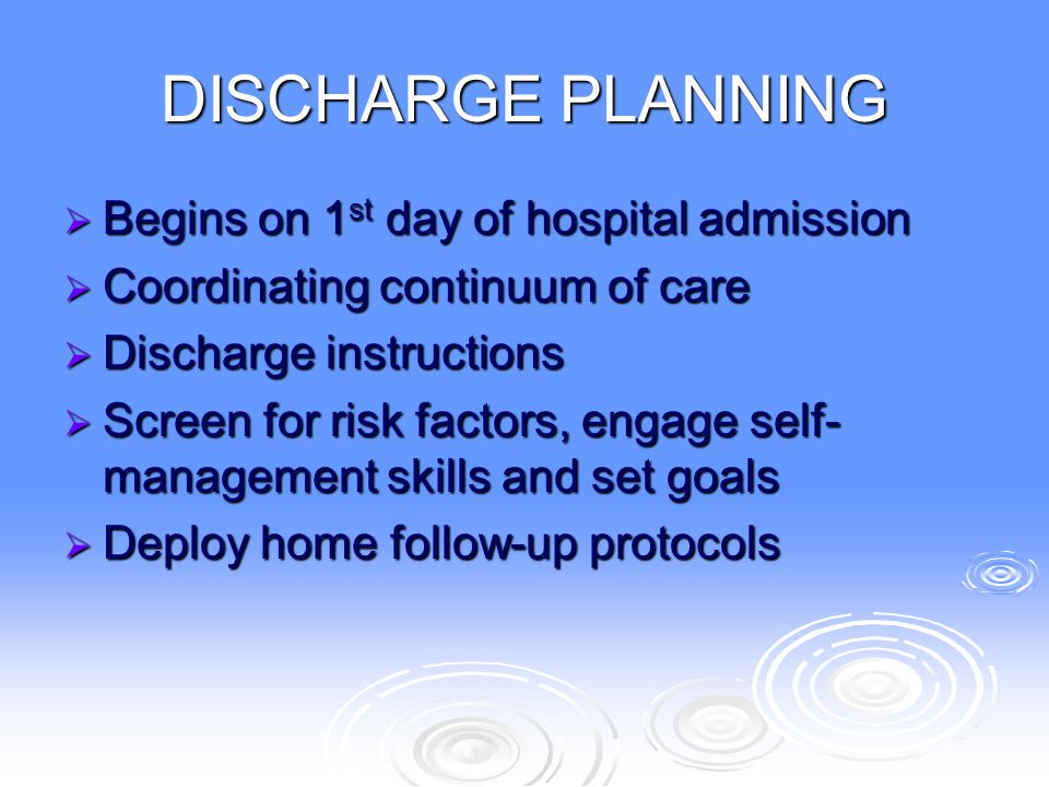 DISCHARGE PLANNING  Begins on 1 st day of hospital admission  Coordinating continuum of care  Discharge instructions  Screen for risk factors, eng