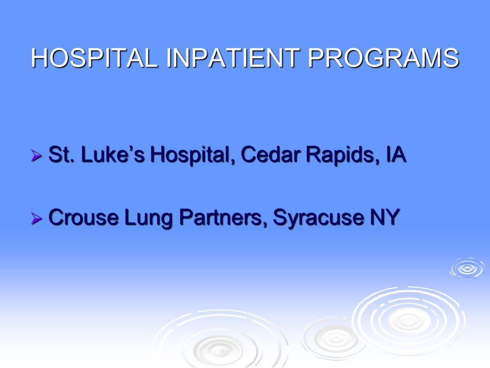 HOSPITAL INPATIENT PROGRAMS  St. Luke's Hospital, Cedar Rapids, IA  Crouse Lung Partners, Syracuse NY