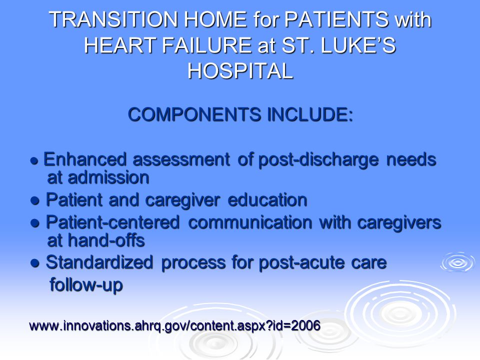 TRANSITION HOME for PATIENTS with HEART FAILURE at ST. LUKE'S HOSPITAL COMPONENTS INCLUDE: ● Enhanced assessment of post-discharge needs at admission