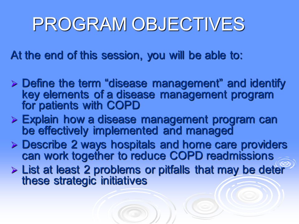 PATIENT CARE PLAN  Education on identifying and avoiding triggers, nutrition & hydration, infection control through personal hygiene and immunizations  Smoking cessation  Compliance with medications (oral and inhaled) and long-term oxygen therapy (LTOT)  Exercise and activities of daily living (ADLs)  Disease management and pulmonary rehabilitation
