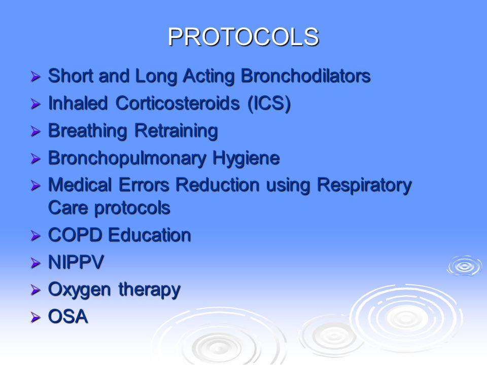 PROTOCOLS  Short and Long Acting Bronchodilators  Inhaled Corticosteroids (ICS)  Breathing Retraining  Bronchopulmonary Hygiene  Medical Errors R