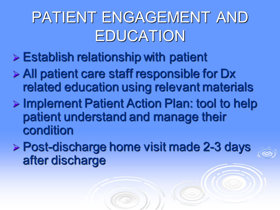 PATIENT ENGAGEMENT AND EDUCATION  Establish relationship with patient  All patient care staff responsible for Dx related education using relevant ma