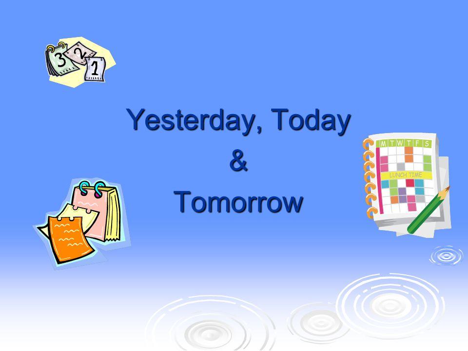 Yesterday, Today &Tomorrow