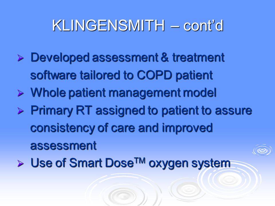 KLINGENSMITH – cont'd  Developed assessment & treatment software tailored to COPD patient software tailored to COPD patient  Whole patient managemen
