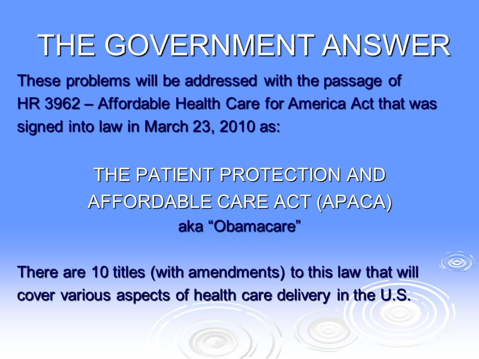 THE PATIENT PROTECTION AND AFFORDABLE CARE ACT (APACA) Title I - Quality, Affordable Health Care for All Americans Title II - The Role of Public Programs Title III - Improving the Quality and Efficiency of Health Care Title IV - Prevention of Chronic Disease & Improving Public Health Title V - Health Care Workforce Title VI - Transparency and Program Integrity Title VII - Improving Access to Innovative Medical Therapies Title VIII - Community Living Assistance Services and Supports Act Title IX - Revenue Provisions Title X - Reauthorization of Indian Health Care Improvement Act HealthCare.gov 2012