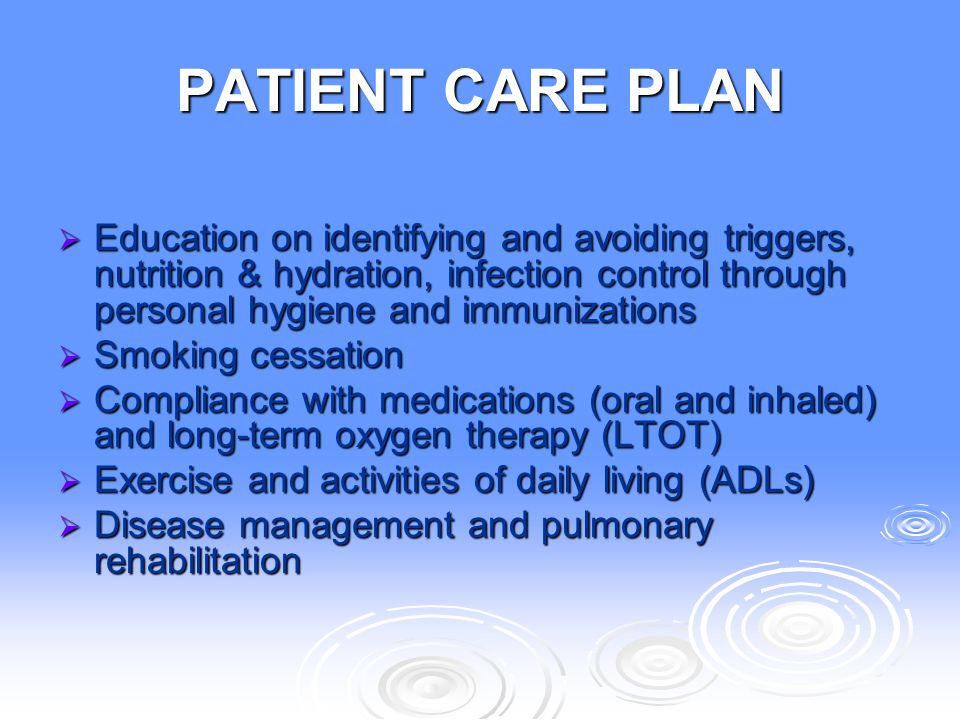 PATIENT CARE PLAN  Education on identifying and avoiding triggers, nutrition & hydration, infection control through personal hygiene and immunization