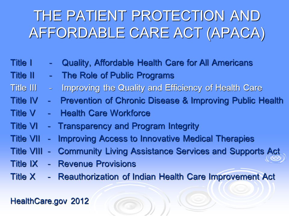 THE PATIENT PROTECTION AND AFFORDABLE CARE ACT (APACA) Title I - Quality, Affordable Health Care for All Americans Title II - The Role of Public Progr