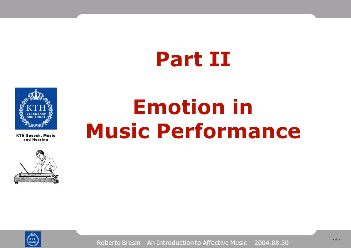 30 Roberto Bresin - An Introduction to Affective Music – 2004.08.30 Part II Emotion in Music Performance