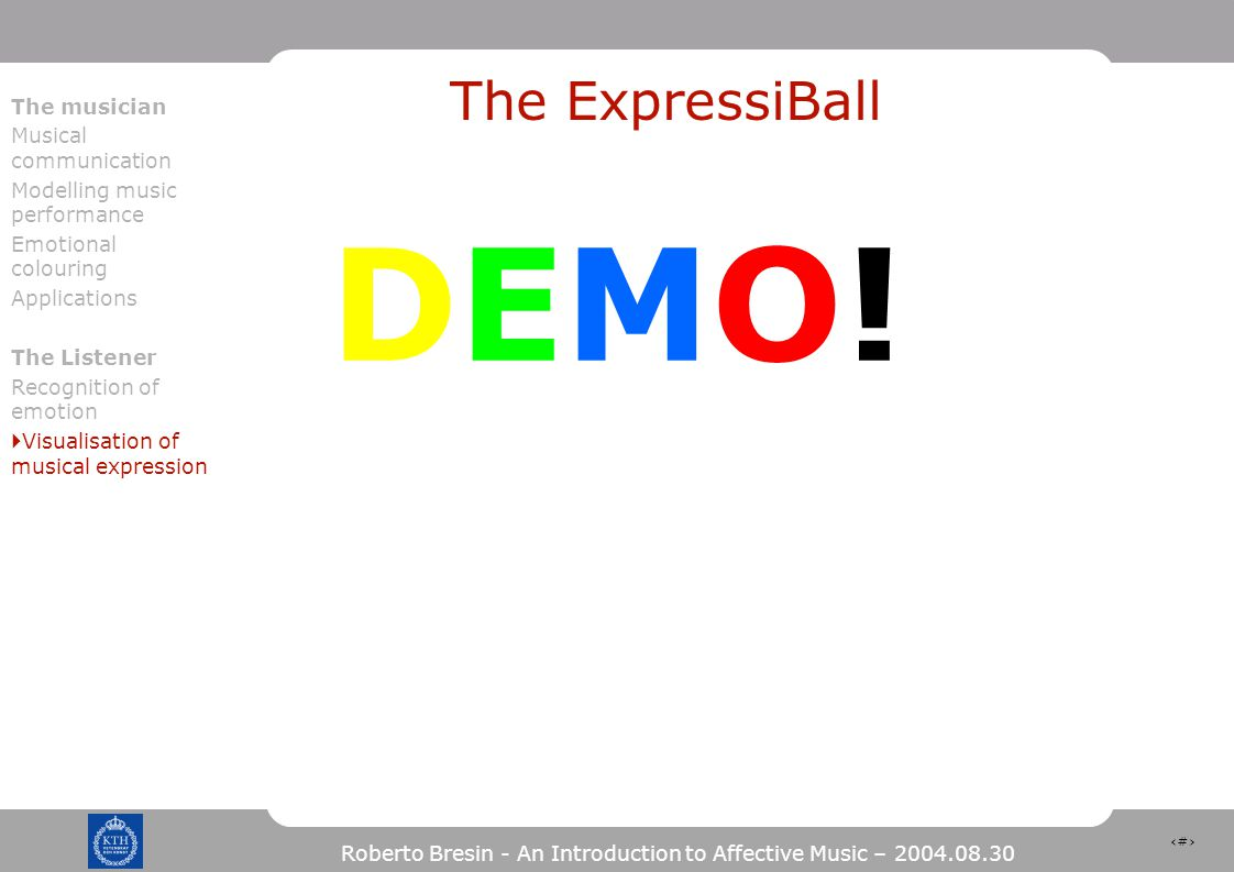 52 Roberto Bresin - An Introduction to Affective Music – 2004.08.30 The ExpressiBall DEMO!DEMO.
