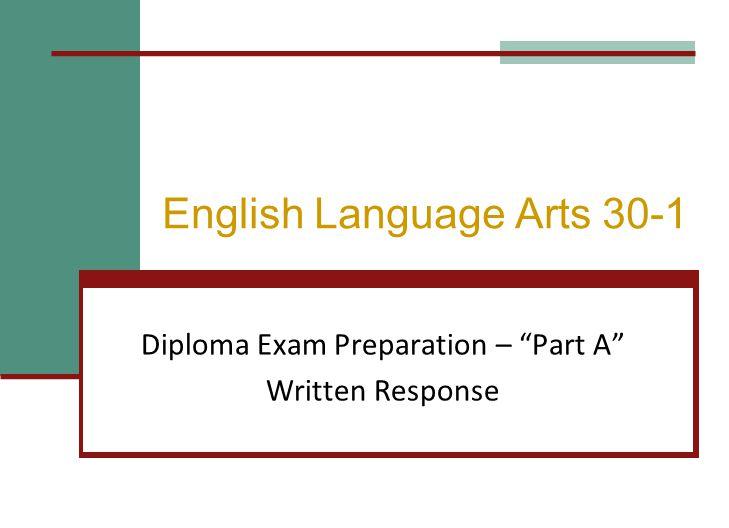 "English Language Arts 30-1 Diploma Exam Preparation – ""Part A"" Written Response"