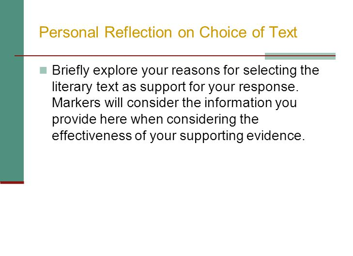 Personal Reflection on Choice of Text Briefly explore your reasons for selecting the literary text as support for your response. Markers will consider