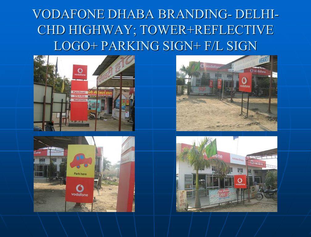 VODAFONE DHABA BRANDING- DELHI- CHD HIGHWAY; TOWER+REFLECTIVE LOGO+ PARKING SIGN+ F/L SIGN