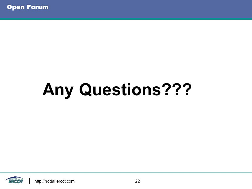 Open Forum Any Questions??? http://nodal.ercot.com 22