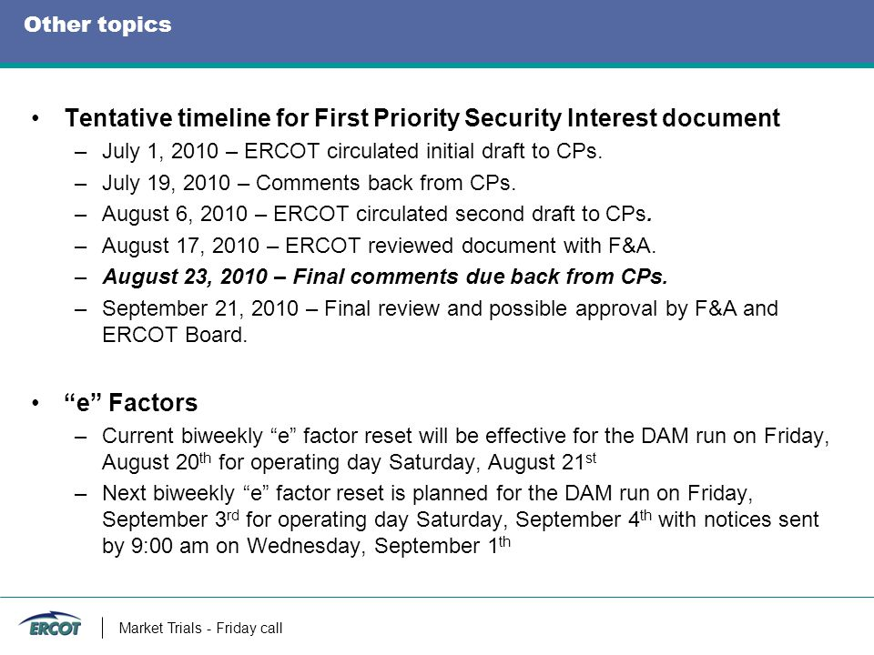 Other topics Tentative timeline for First Priority Security Interest document –July 1, 2010 – ERCOT circulated initial draft to CPs.