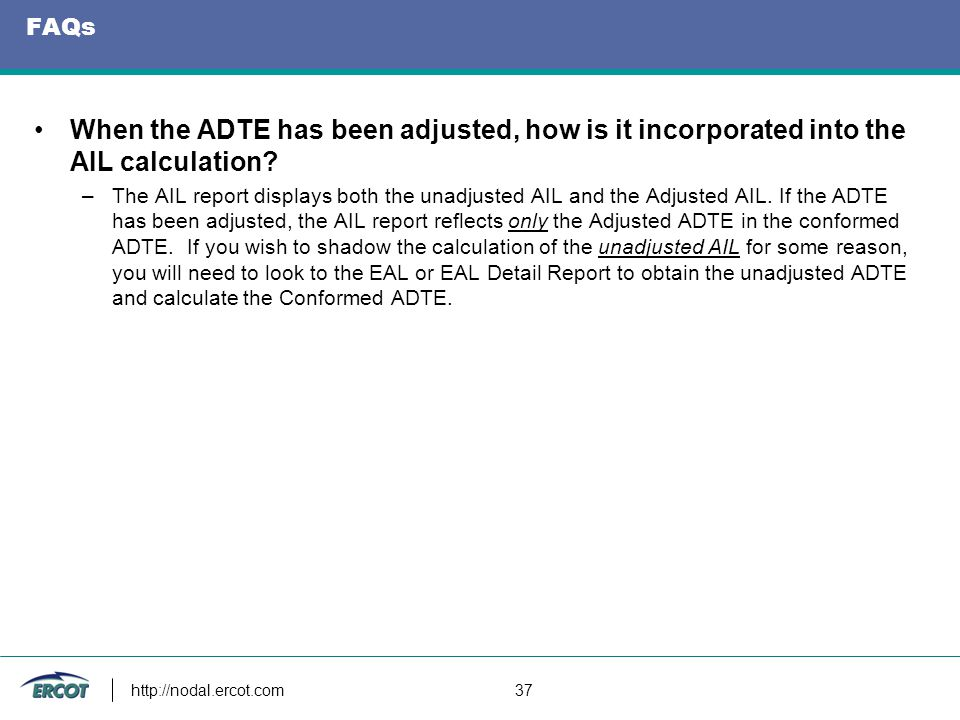 FAQs When the ADTE has been adjusted, how is it incorporated into the AIL calculation? –The AIL report displays both the unadjusted AIL and the Adjust