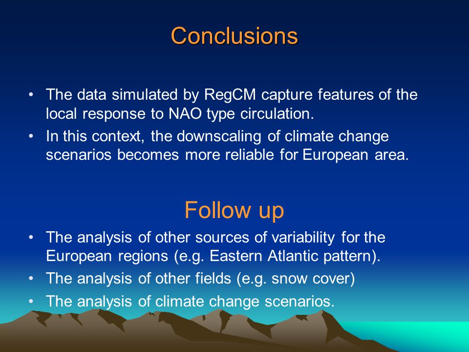 Conclusions The data simulated by RegCM capture features of the local response to NAO type circulation.